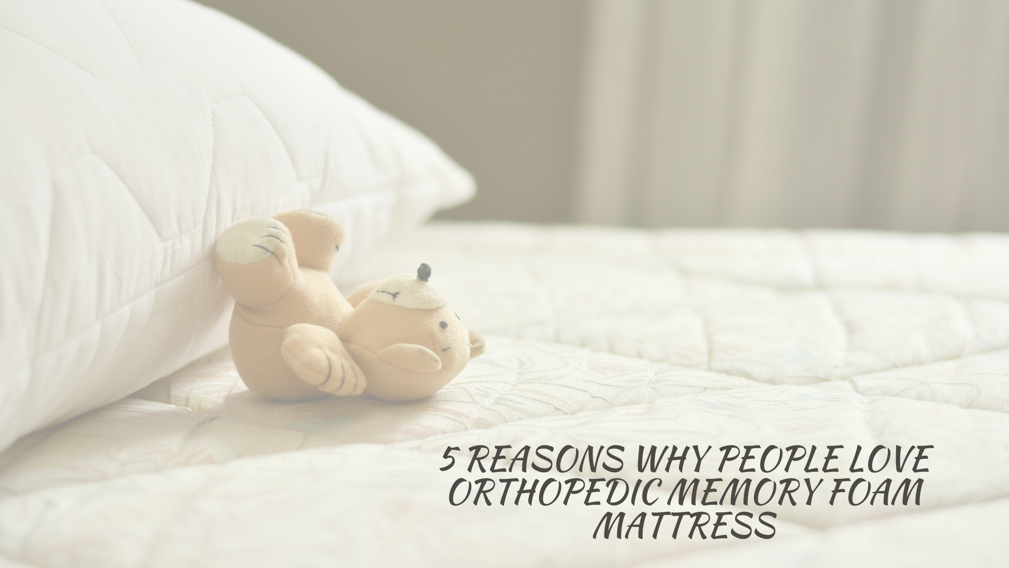 5 Reasons Why People Love Orthopedic Memory Foam Mattress